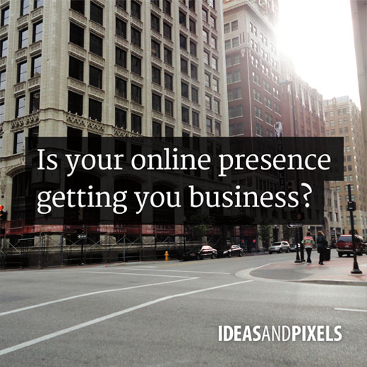 Is your online presence getting you business?